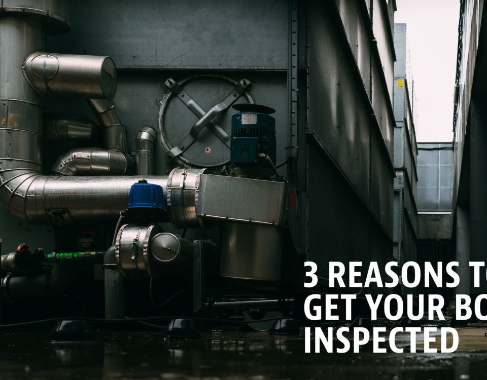 3 Reasons to Get Your Boiler Inspected